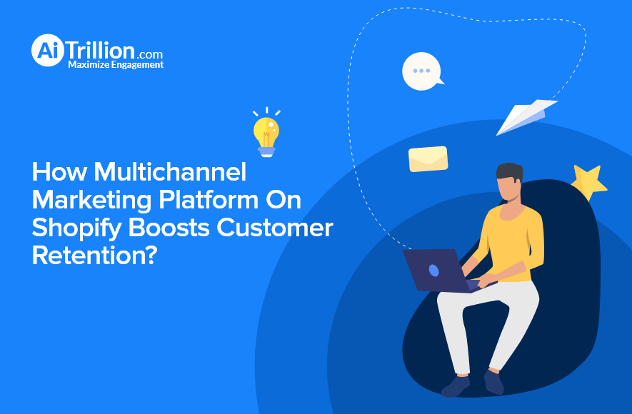 Multichannel marketing with AiTrillion.