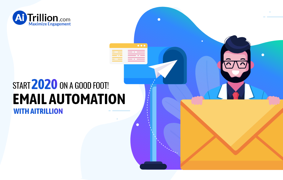 Start 2020 On A Good Foot With Email Automation With AiTrillion.