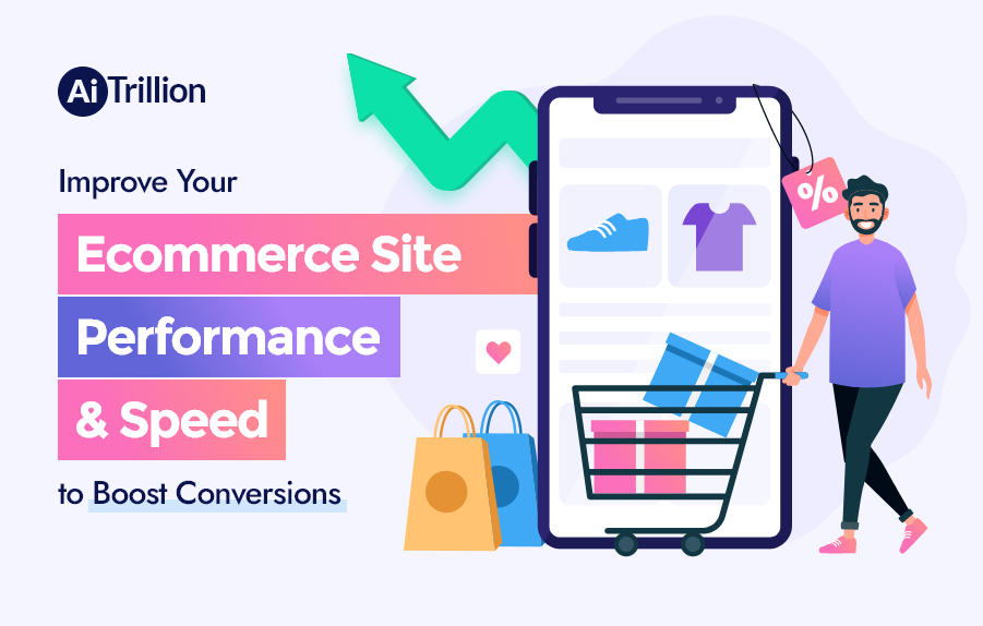 Improve Your Ecommerce Site Performance & Speed to Boost Conversions